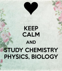 keep-calm-and-study-chemistry-physics-biology
